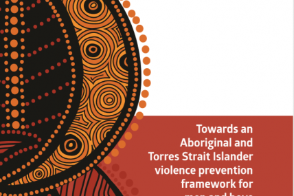 Towards an Aboriginal and Torres Strait Islander violence prevention framework for men and boys